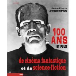100 ANS ET PLUS DE CINEMA FANTASTIQUE ET DE SCIENCE-FICTION