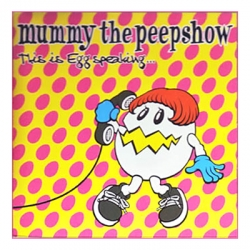 MUMMY THE PEEPSHOW / this is egg speaking
